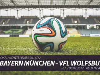 DFB-Pokal Tickets: FC Bayern München - VfL Wolfsburg, 7./8.2.2017